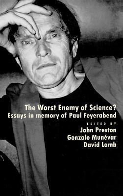 Worst Enemy of Science?: Essays in Memory of Paul Feyerabend  by  John   Preston