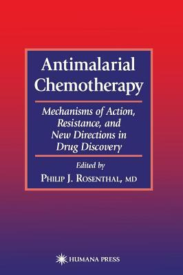Antimalarial Chemotherapy: Mechanisms of Action, Resistance, and New Directions in Drug Discovery. Infectious Disease. Philip J Rosenthal