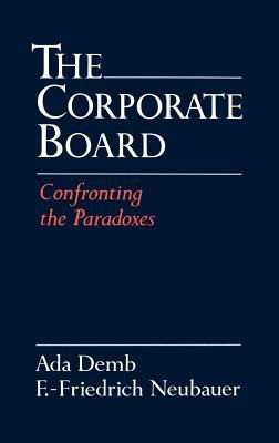 Corporate Board: Confronting the Paradoxes  by  Ada Demb