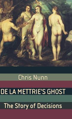 de La Mettries Ghost: The Story of Decisions  by  Chris Nunn