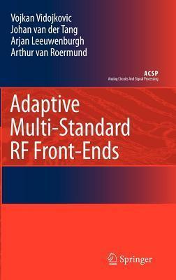 Adaptive Multi-Standard RF Front-Ends. Analog Circuits and Signal Processing Series.  by  Vojkan Vidojkovic
