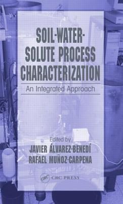 Soil-Water-Solute Process Characterization: An Integrated Approach  by  Javier Alvarez-Benedi