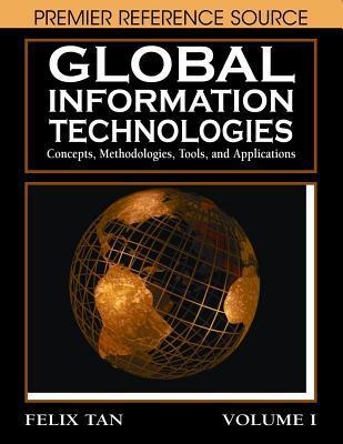 Global Information Technologies: Concepts, Methodologies, Tools, and Applications Felix Tan