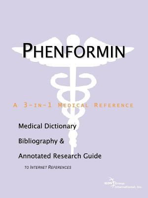 Phenformin: A Medical Dictionary, Bibliography, and Annotated Research Guide to Internet References  by  James N. Parker
