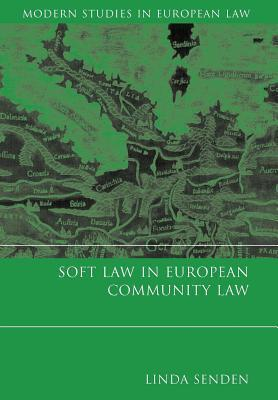 Soft Law in European Community Law. Modern Studies in European Law, Volume 1. Linda Senden