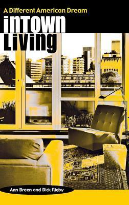 Intown Living: A Different American Dream  by  Ann Breen