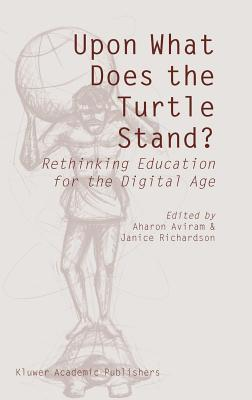 Upon What Does the Turtle Stand?: Rethinking Education for the Digital Age Aharon Aviram