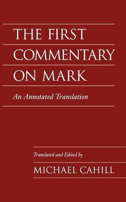 First Commentary on Mark: An Annotated Translation Michael Cahill