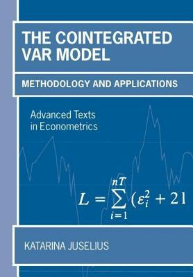 Cointegrated Var Model: Methodology and Applications. Advanced Texts in Econometrics.  by  Katarina Juselius