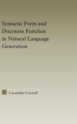 Discourse Function & Syntactic Form in Natural Language Generation Cassandre Creswell