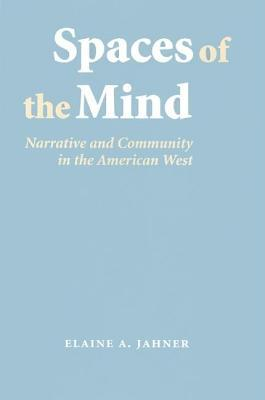 Spaces of the Mind: Narrative and Community in the American West. Frontiers of Narrative Elaine A Jahner