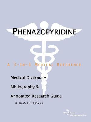 Phenazopyridine: A Medical Dictionary, Bibliography, and Annotated Research Guide to Internet References James N. Parker