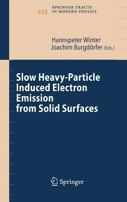 Slow Heavy-Particle Induced Electron Emission from Solid Surfaces. Springer Tracts in Modern Physics: Volume 225.  by  Hannspeter Winter