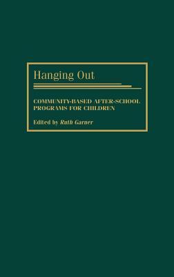 Hanging Out: Community-Based After-School Programs for Children Ruth Garner
