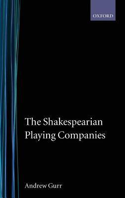 The Shakespearian Playing Companies  by  Andrew Gurr
