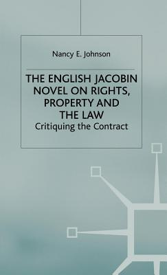 English Jacobin Novel on Rights, Property and the Law: Critiquing the Contract  by  Nancy E Johnson