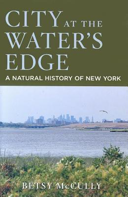 City at the Waters Edge: A Natural History of New York  by  Betsy Mccully
