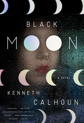 Black Moon: A Novel Kenneth Calhoun