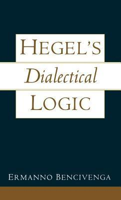 Hegels Dialectical Logic  by  Ermanno Bencivenga