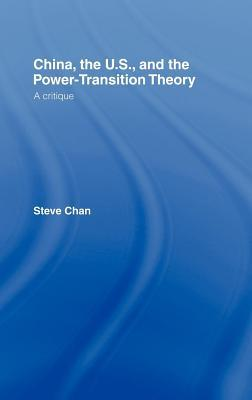 China, the U.S., and the Power-Transition Theory: A Critique Steve Chan