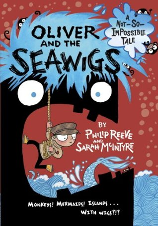 Oliver and the Seawigs (Not-So-Impossible Tales) Philip Reeve
