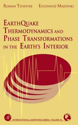Earthquake Thermodynamics and Phase Transformation in the Earths Interior. International Geophysics Series, Volume 76.  by  Roman Teisseyre