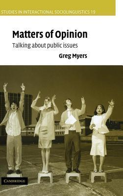 Matters of Opinion: Talking about Public Issues. Studies in Interactional Sociolinguistics.  by  Greg Myers