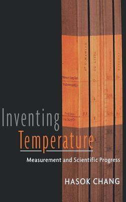 Inventing Temperature: Measurement and Scientific Progress. Oxford Studies in Philosophy of Science.  by  Hasok Chang