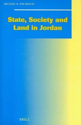 State, Society and Land in Jordan. Social, Economic and Political Studies of the Middle East and Asia, Volume 75 Michael R Fischbach