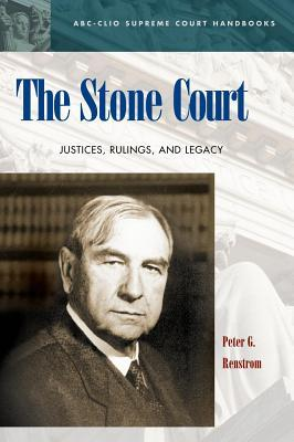 The Stone Court: Justices, Rulings, and Legacy Peter G Renstrom