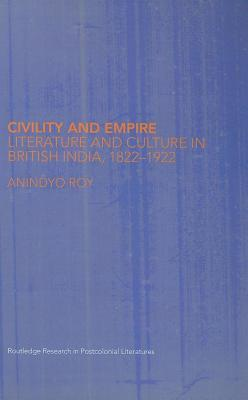 Civility, Literature and Culture in British India  by  Anindyo Roy