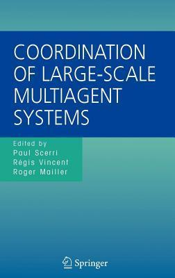 Coordination of Large-Scale Multiagent Systems  by  Paul Scerri