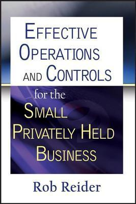 Effective Operations and Controls for the Small Privately Held Business Rob Reider