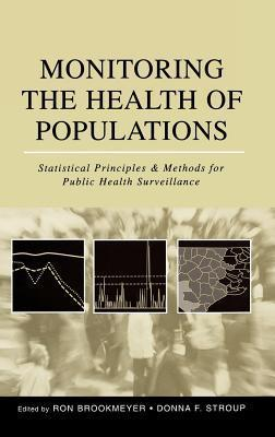 Monitoring the Health of Populations: Statistical Principles and Methods for Public Health Surveillance  by  Ron Brookmeyer