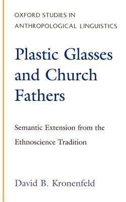 Plastic Glasses and Church Fathers: Semantic Extension from the Ethnoscience Tradition. Oxford Studies in Anthropological Linguistics. David Kronenfeld