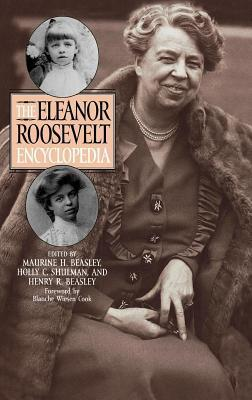 The Eleanor Roosevelt Encyclopedia  by  Maurine H Beasley