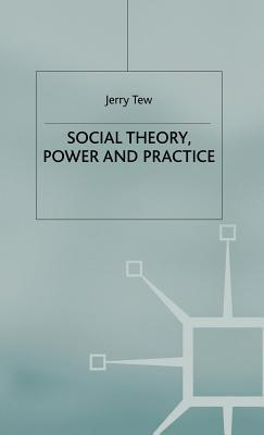 Social Theory, Power and Practice  by  Gerry Tew