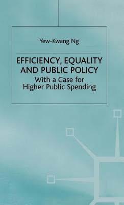 Efficiency, Equality and Public Policy: With a Case for Higher Public Spending  by  Yew-Kwang Ng