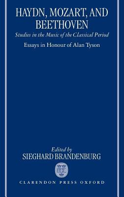 Haydn, Mozart, and Beethoven: Studies in the Music of the Classical Period. Essays in Honour of Alan Tyson Sieghard Brandenburg