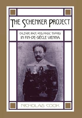 Schenker Project: Culture, Race, and Music Theory in Fin-de-Siecle Vienna  by  Nicholas Cook