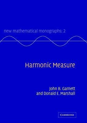 Harmonic Measure. New Mathematical Monographs, Volume 2  by  John B. Garnett