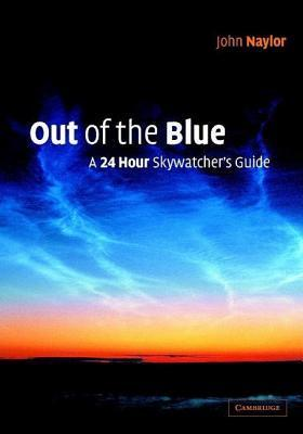 Out of the Blue: A 24-Hour Skywatcher S Guide  by  John Naylor