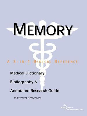 Memory: A Medical Dictionary, Bibliography, and Annotated Research Guide to Internet References  by  Philip M. Parker
