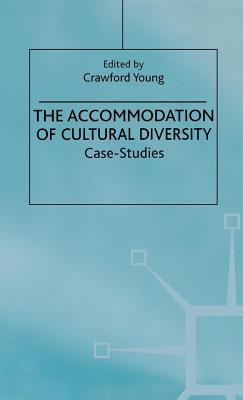 Accommodation of Cultural Diversity: Case-Studies Crawford Young