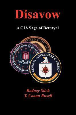 Disavow: A CIA Saga of Betrayal  by  Rodney Stich