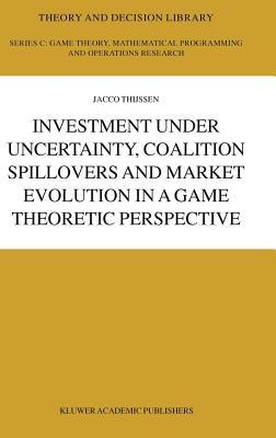 Investment Under Uncertainty, Coalition Spillovers and Market Evolution in a Game Theoretic Perspective  by  Jacco Thijssen
