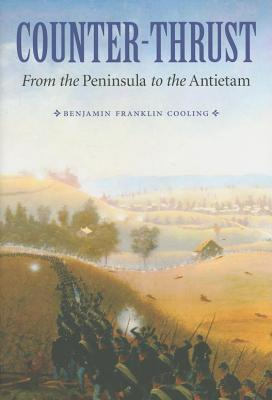 Counter-Thrust: From the Peninsula to the Antietam. Great Campaigns of the Civil War.  by  Benjamin Franklin Cooling III