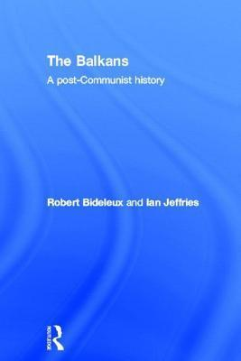 Balkans: A Post-Communist History  by  Robert Bideleux