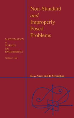 Non-Standard and Improperly Posed Problems. Mathematics in Science and Engineering, Volume 194.  by  Karen A. Ames