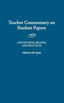 Teacher Commentary on Student Papers: Conventions, Beliefs, and Practices  by  Ode Ogede